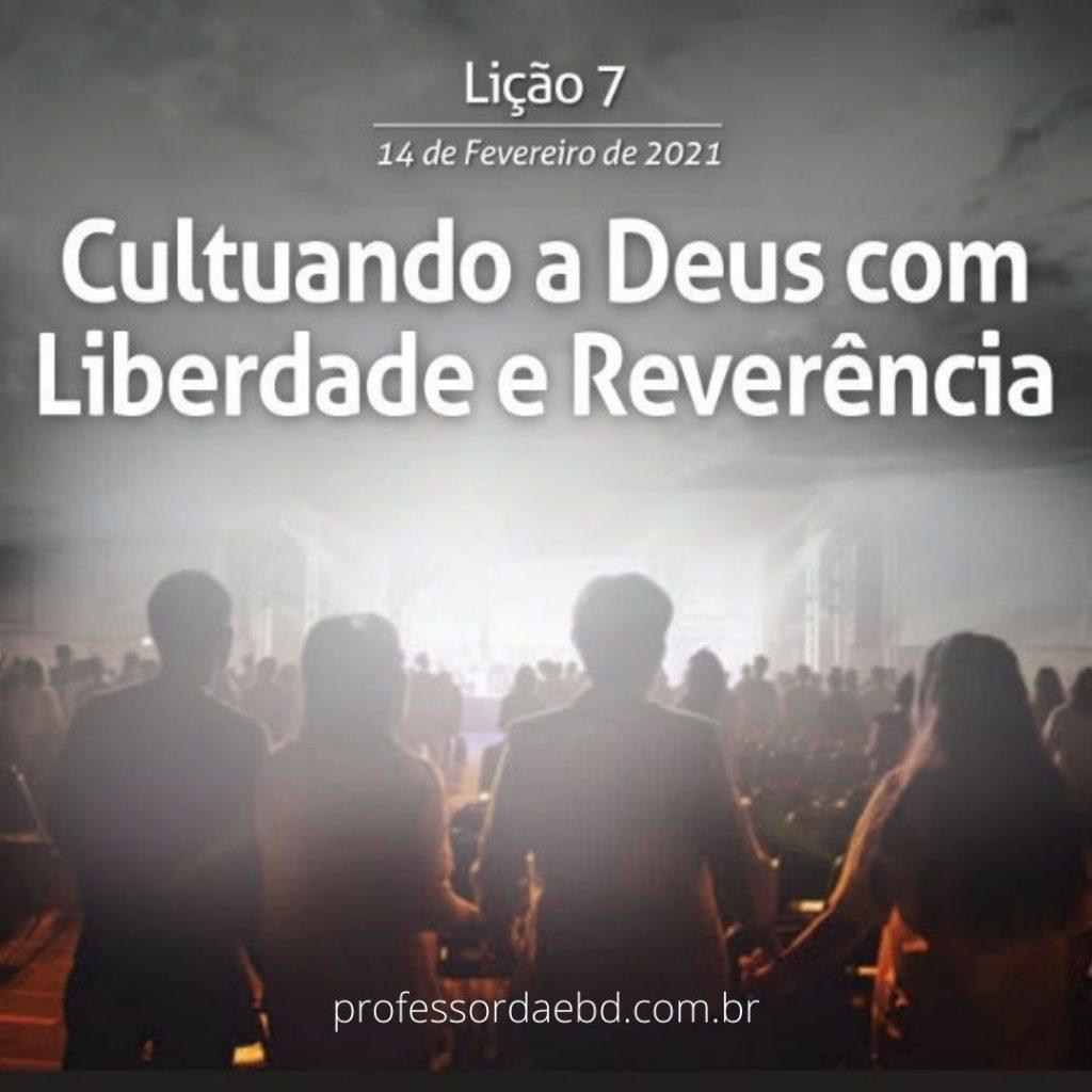 7 Lição 1 Tri 21 Cultuando a Deus com Liberdade e Reverência