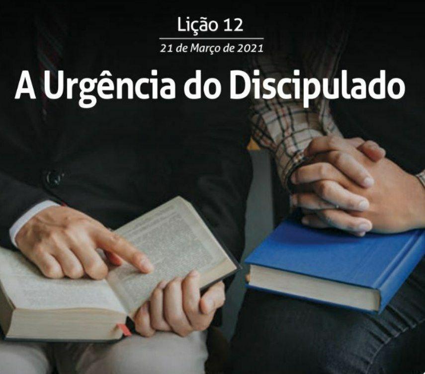 12 Lição 1 Tri 21 A Urgência do Discipulado