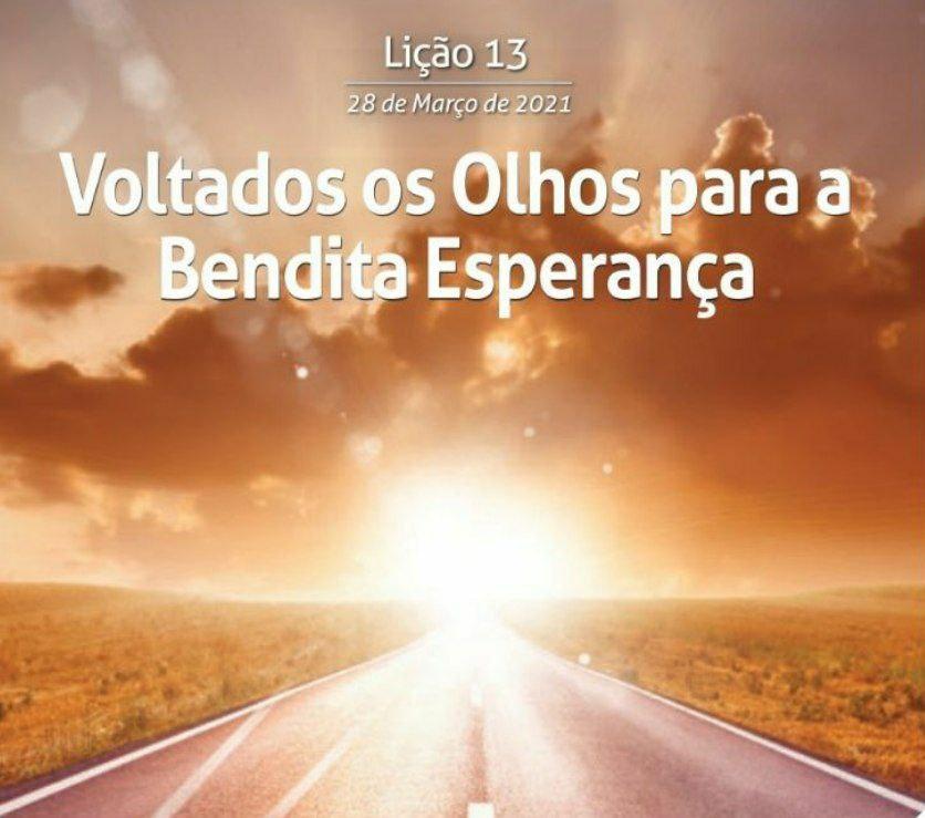 13 LIÇÃO 1 TRI 21 VOLTADOS OS OLHOS PARA A BENDITA ESPERANÇA