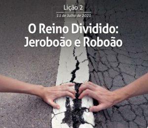 2 LIÇÃO 3 TRI 21 O Reino Dividido: Jeroboão e Roboão