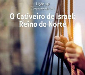 10 LIÇÃO 3 TRI 21 O CATIVEIRO DE ISRAEL: REINO DO NORTE