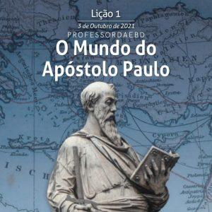 1 LIÇÃO 4 TRI 2021 O MUNDO DO APÓSTOLO PAULO