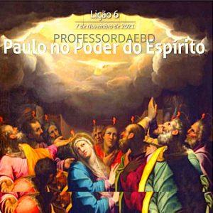 6 LIÇÃO 4 TRI 2021 PAULO NO PODER DO ESPIRITO